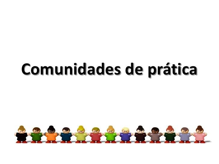Comunidades de prática                             1