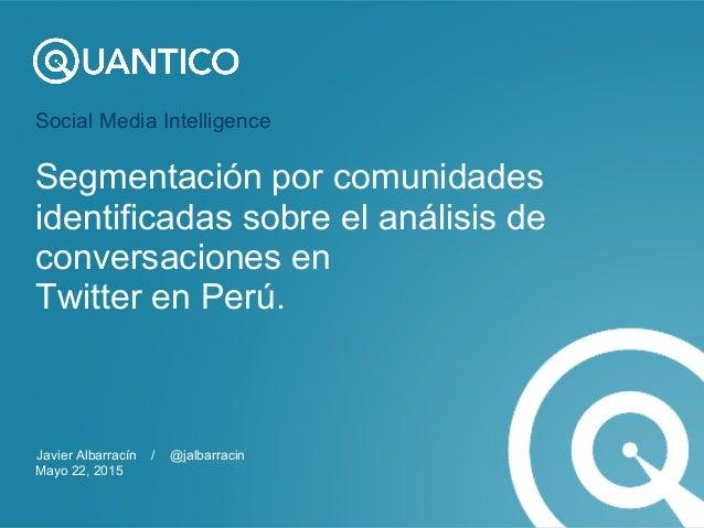 Social Media Intelligence Segmentación por comunidades identificadas sobre el análisis de conversaciones en Twitter en Per...