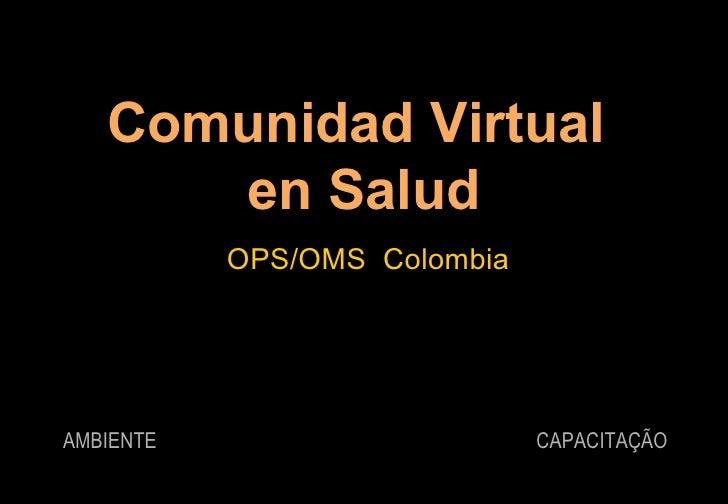 Comunidad Virtual  en Salud OPS/OMS  Colombia CAPACITAÇÃO AMBIENTE