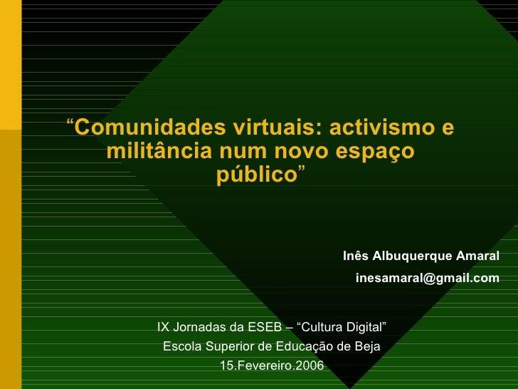 """"""" Comunidades virtuais: activismo e militância num novo espaço público """" IX Jornadas da ESEB – """"Cultura Digital"""" Escola Su..."""