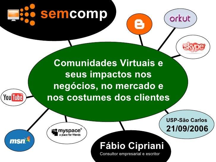 Comunidades Virtuais e seus impactos nos negócios, no mercado e nos costumes dos clientes sem comp Fábio Cipriani Consulto...
