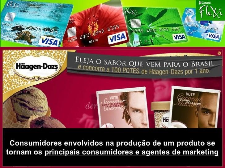 Consumidores envolvidos na produção de um produto se tornam os  principais consumidores e agentes de marketing