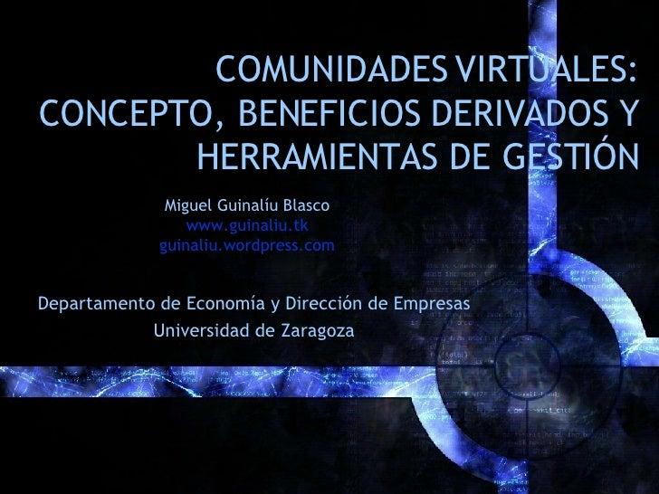 COMUNIDADES VIRTUALES: CONCEPTO, BENEFICIOS DERIVADOS Y HERRAMIENTAS DE GESTIÓN Miguel Guinalíu Blasco www.guinaliu.tk gui...