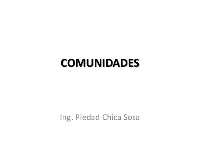 COMUNIDADES  Ing. Piedad Chica Sosa