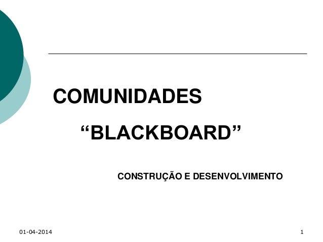 """01-04-2014 1 COMUNIDADES """"BLACKBOARD"""" CONSTRUÇÃO E DESENVOLVIMENTO"""