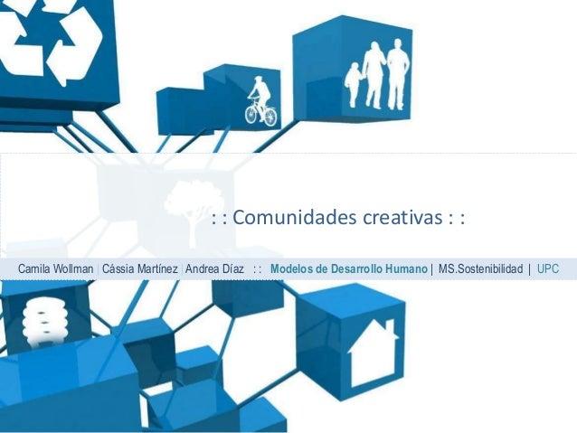 : : Comunidades creativas : :Camila Wollman | Cássia Martínez | Andrea Díaz : : Modelos de Desarrollo Humano | MS.Sostenib...