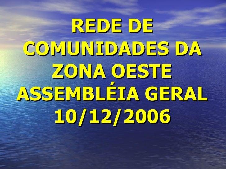 REDE DE COMUNIDADES DA ZONA OESTE ASSEMBLÉIA GERAL 10/12/2006
