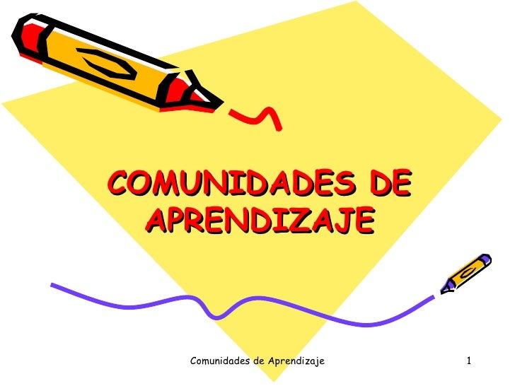 COMUNIDADES DE APRENDIZAJE Comunidades de Aprendizaje