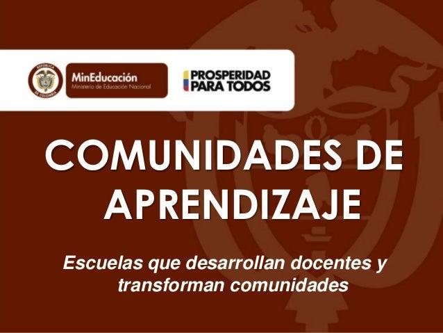 COMUNIDADES DEAPRENDIZAJEEscuelas que desarrollan docentes ytransforman comunidades