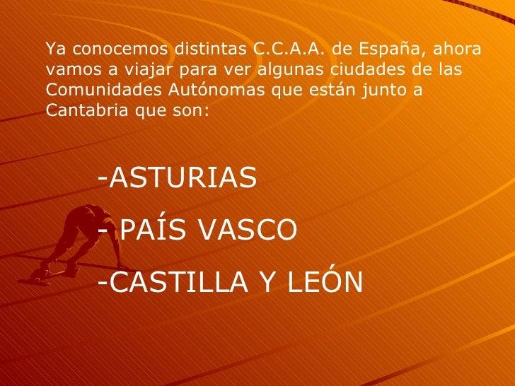 Ya conocemos distintas C.C.A.A. de España, ahora vamos a viajar para ver algunas ciudades de las Comunidades Autónomas que...