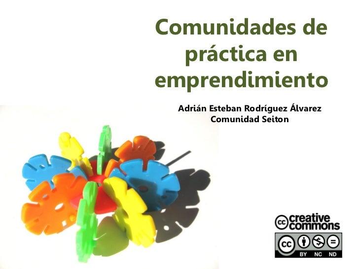 Comunidades de  práctica enemprendimiento Adrián Esteban Rodríguez Álvarez        Comunidad Seiton