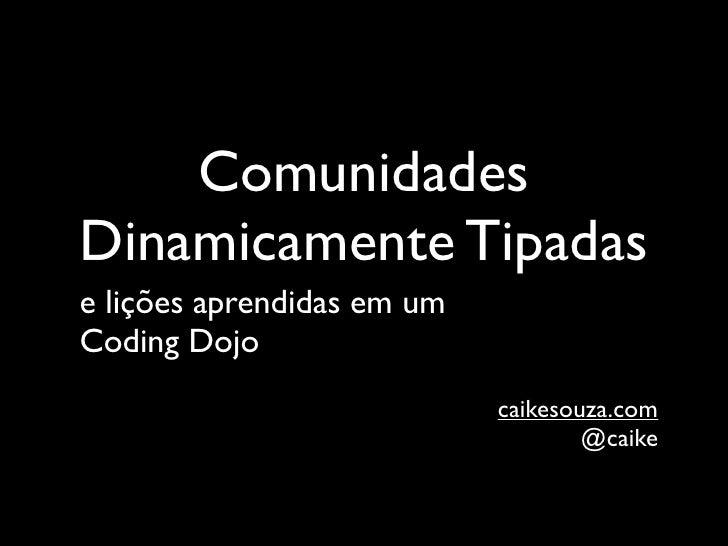Comunidades Dinamicamente Tipadas e lições aprendidas em um Coding Dojo                             caikesouza.com        ...
