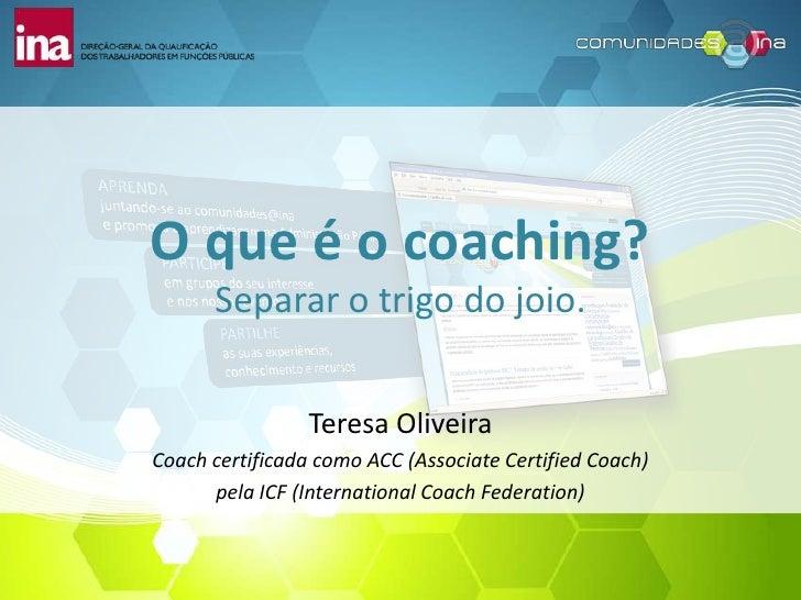 O que é o coaching?      Separar o trigo do joio.                 Teresa OliveiraCoach certificada como ACC (Associate Cer...
