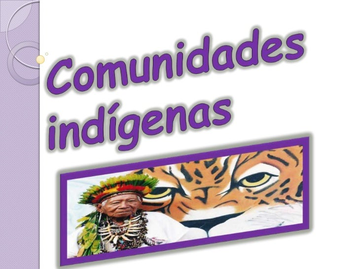Comunidades indígenas<br />