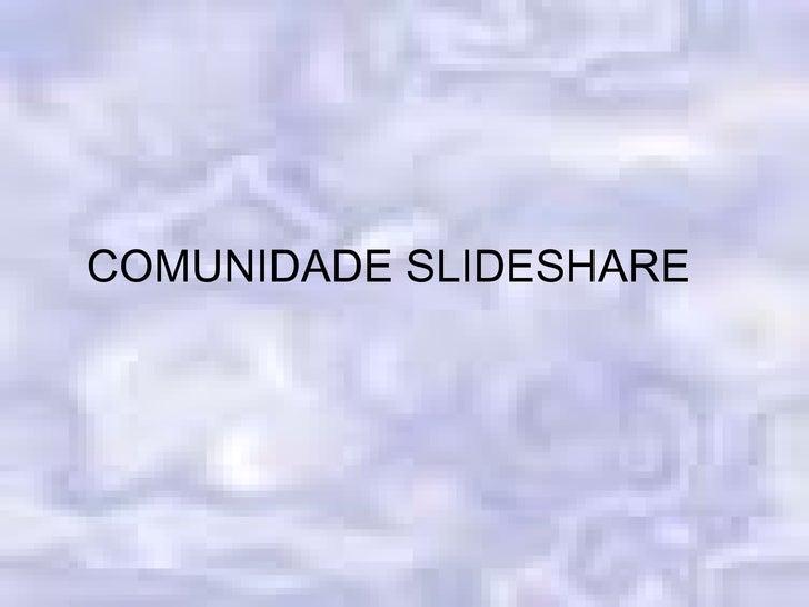COMUNIDADE SLIDESHARE