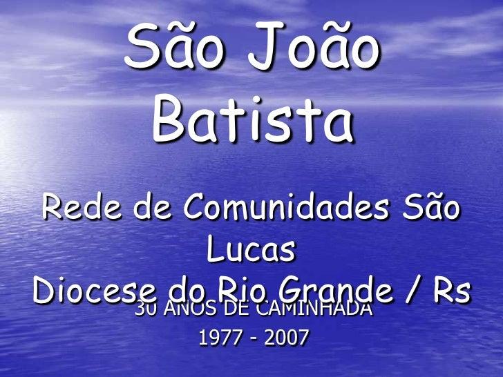 ComunidadeSão João Batista<br />Rede de Comunidades São Lucas<br />Diocese do Rio Grande / Rs<br />30 ANOS DE CAMINHADA<br...