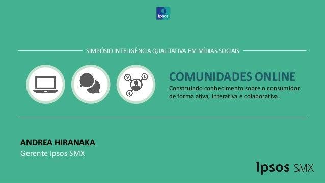 COMUNIDADES ONLINE Construindo conhecimento sobre o consumidor de forma ativa, interativa e colaborativa. SIMPÓSIO INTELIG...