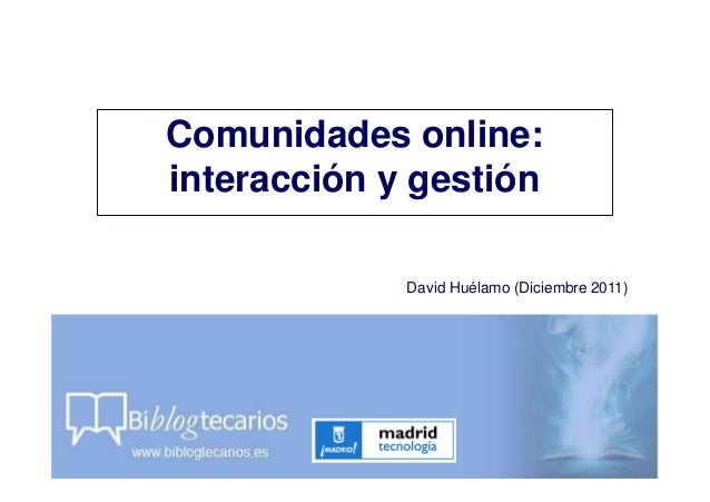 David Huélamo (Diciembre 2011) Comunidades online: interacción y gestión