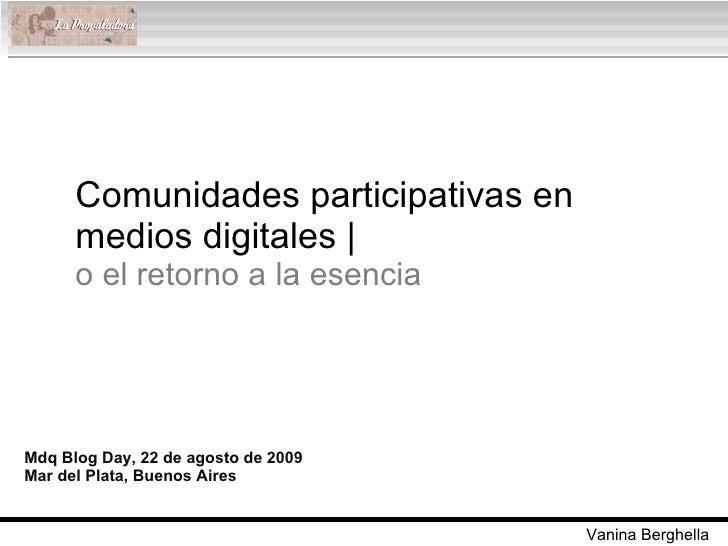 Comunidades participativas en medios digitales |  o el retorno a la esencia Mdq Blog Day, 22 de agosto de 2009 Mar del Pla...