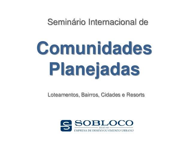 Seminário Internacional deComunidades Planejadas Loteamentos, Bairros, Cidades e Resorts