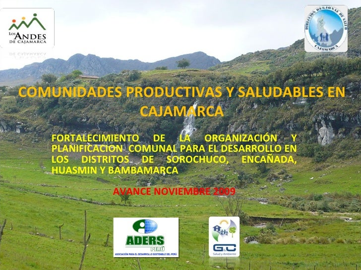 COMUNIDADES PRODUCTIVAS Y SALUDABLES EN CAJAMARCA FORTALECIMIENTO DE LA ORGANIZACIÓN Y PLANIFICACION  COMUNAL PARA EL DESA...