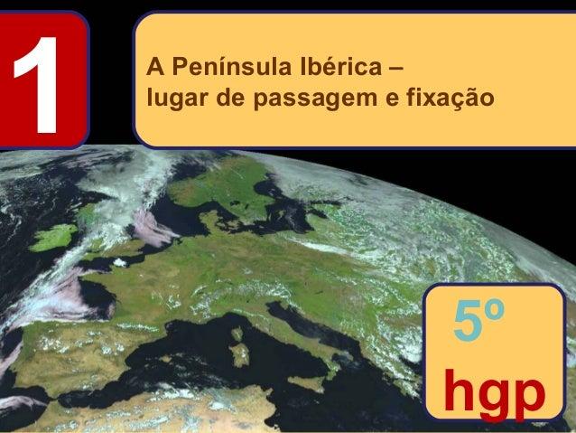 1  A Península Ibérica – lugar de passagem e fixação  5º hgp