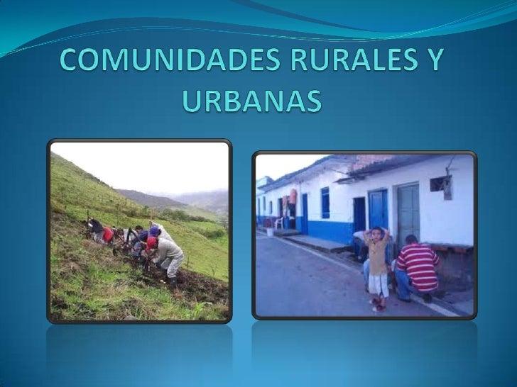 COMUNIDADES RURALES Y URBANAS<br />