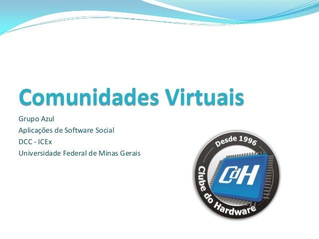 Comunidades VirtuaisGrupo AzulAplicações de Software SocialDCC - ICExUniversidade Federal de Minas Gerais