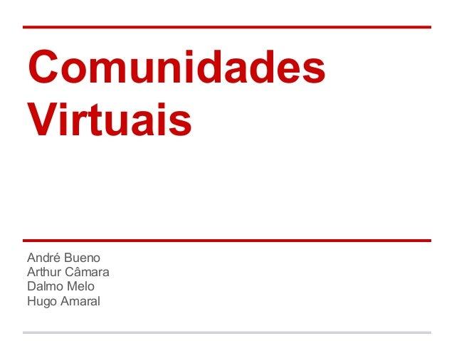 ComunidadesVirtuaisAndré BuenoArthur CâmaraDalmo MeloHugo Amaral