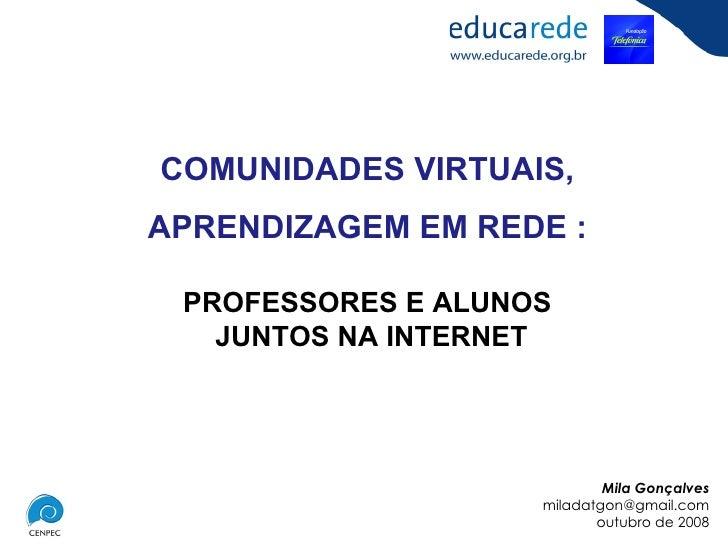 COMUNIDADES VIRTUAIS, APRENDIZAGEM EM REDE : PROFESSORES E ALUNOS JUNTOS NA INTERNET