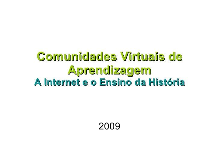 Comunidades Virtuais de Aprendizagem A Internet e o Ensino da História 2009