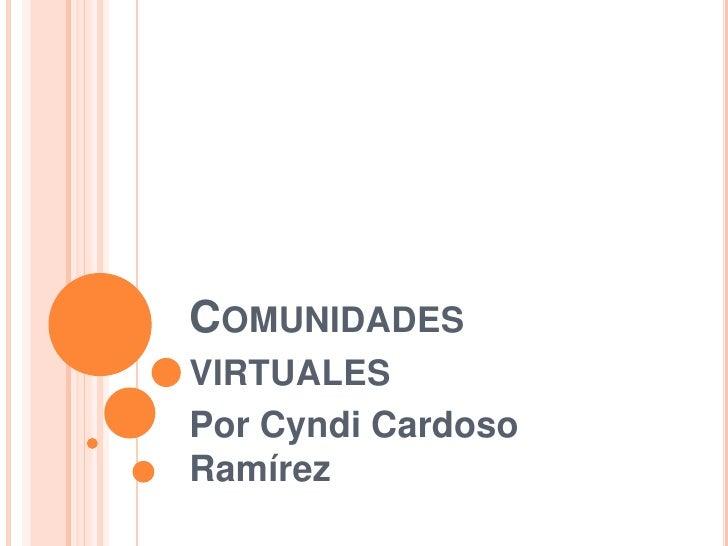 Comunidades virtuales<br />Por Cyndi Cardoso Ramírez<br />