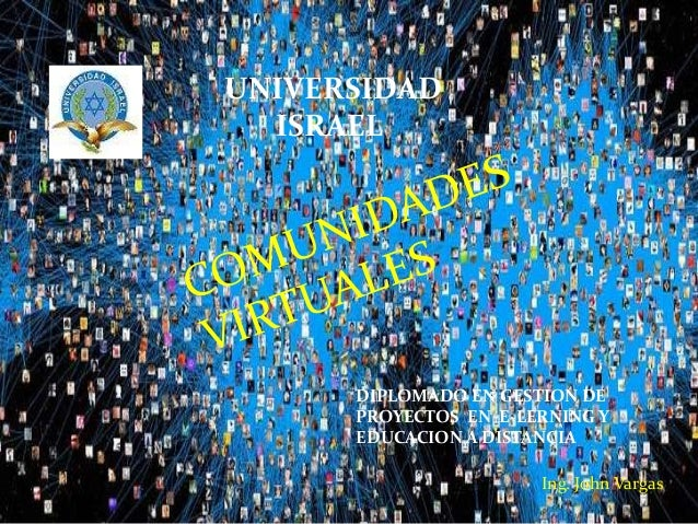 UNIVERSIDAD ISRAEL DIPLOMADO EN GESTION DE PROYECTOS EN E-LERNING Y EDUCACION A DISTANCIA Ing. John Vargas