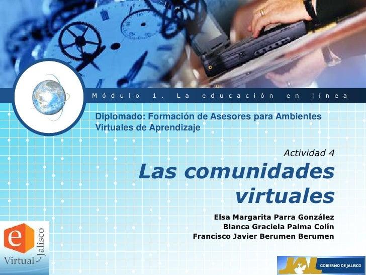 Módulo 1. La educación en línea<br />Diplomado: Formación de Asesores para Ambientes Virtuales de Aprendizaje<br />Activid...