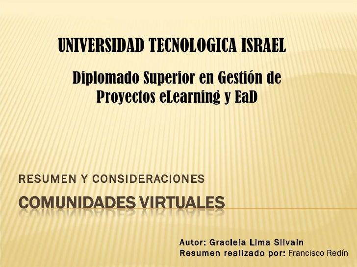 RESUMEN Y CONSIDERACIONES UNIVERSIDAD   TECNOLOGICA ISRAEL Autor: Graciela Lima Silvain Resumen realizado por:  Francisco ...