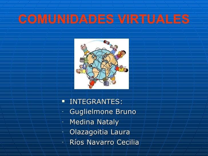 COMUNIDADES VIRTUALES <ul><li>INTEGRANTES: </li></ul><ul><li>Guglielmone Bruno </li></ul><ul><li>Medina Nataly </li></ul><...