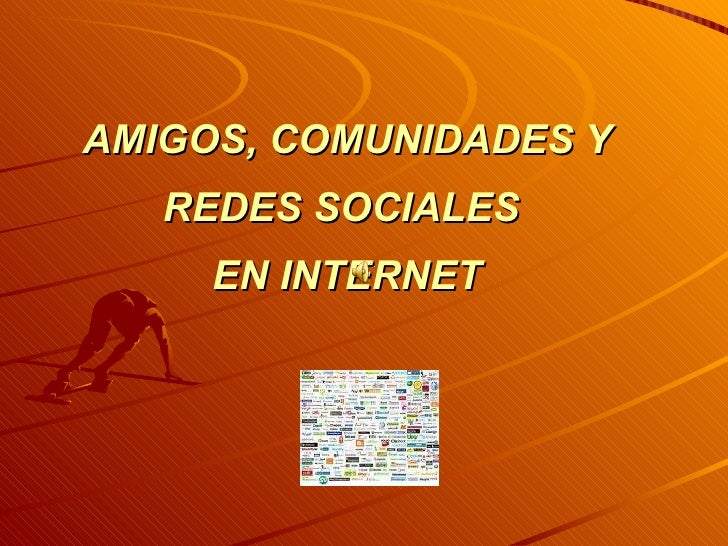 AMIGOS, COMUNIDADES Y REDES SOCIALES  EN INTERNET