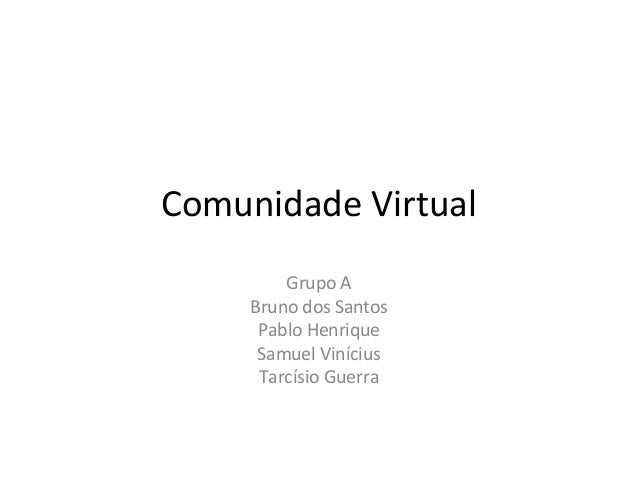 Comunidade Virtual Grupo A Bruno dos Santos Pablo Henrique Samuel Vinícius Tarcísio Guerra