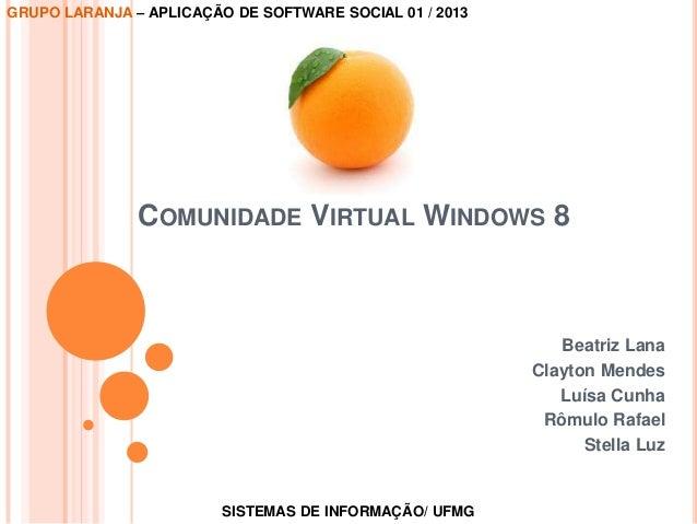 COMUNIDADE VIRTUAL WINDOWS 8 Beatriz Lana Clayton Mendes Luísa Cunha Rômulo Rafael Stella Luz SISTEMAS DE INFORMAÇÃO/ UFMG...