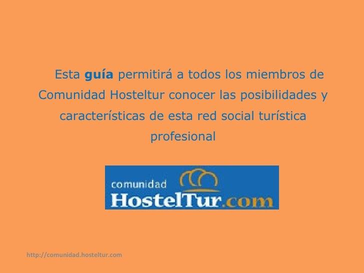 Esta  guía  permitirá a todos los miembros de Comunidad Hosteltur conocer las posibilidades y características de esta re...