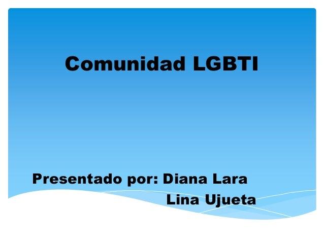 Comunidad LGBTIPresentado por: Diana Lara                Lina Ujueta