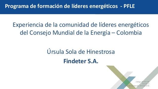 Código: DP-FO-024 Versión: 2 Fecha de aprobación: 18-may-2016 Experiencia de la comunidad de líderes energéticos del Conse...