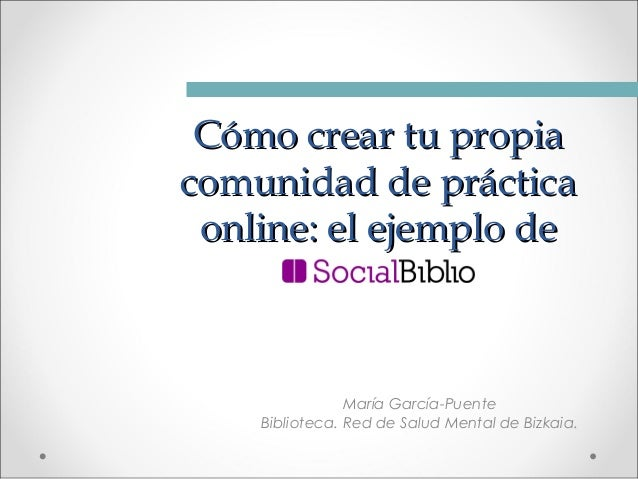 Cómo crear tu propia comunidad de práctica online: el ejemplo de  María García-Puente Biblioteca. Red de Salud Mental de B...