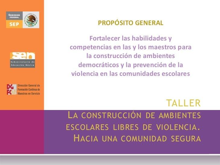 PROPÓSITO GENERAL       Fortalecer las habilidades ycompetencias en las y los maestros para      la construcción de ambien...