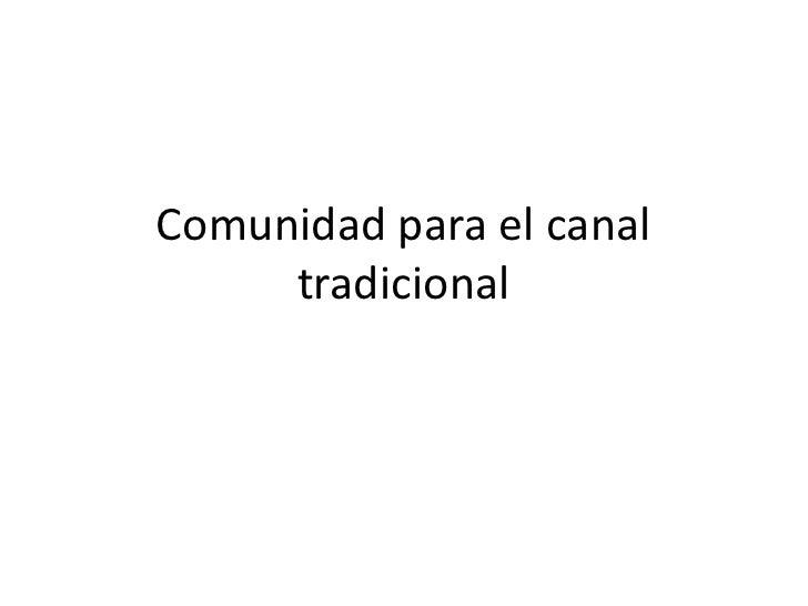 Comunidad para el canal     tradicional