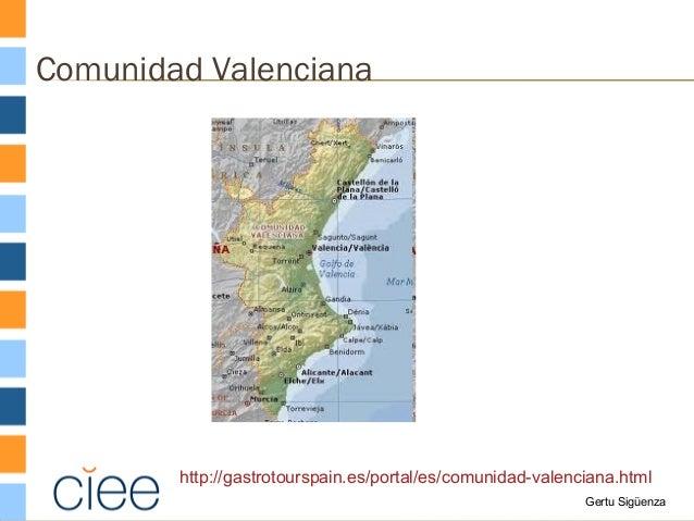 Comunidad Valenciana  http://gastrotourspain.es/portal/es/comunidad-valenciana.html Gertu Sigüenza