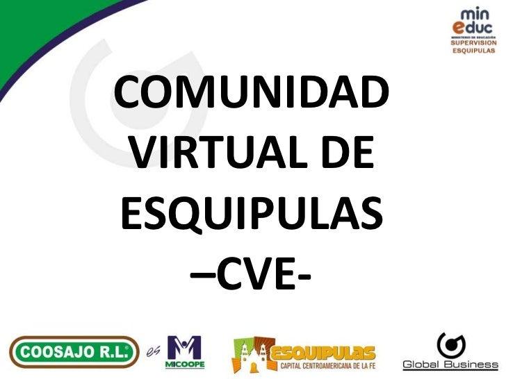 COMUNIDAD VIRTUAL DE ESQUIPULAS –CVE-<br />