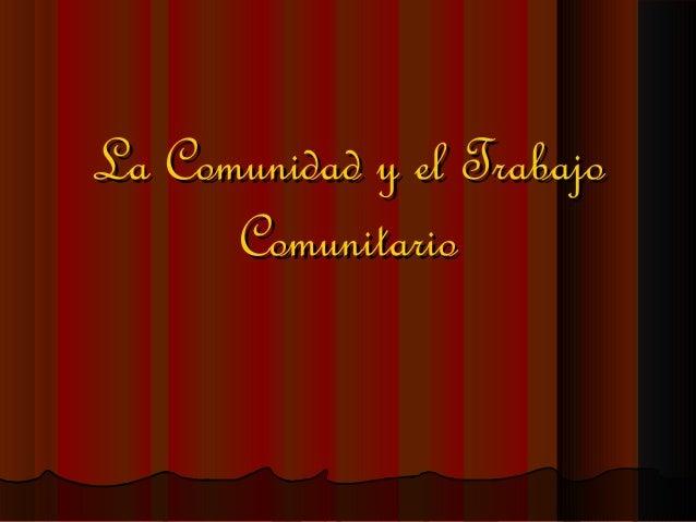 La Comunidad y el TrabajoLa Comunidad y el TrabajoComunitarioComunitario