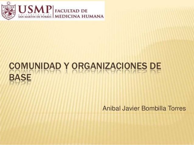 COMUNIDAD Y ORGANIZACIONES DEBASE                 Anibal Javier Bombilla Torres