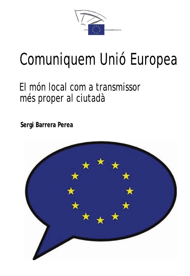 Comuniquem Unió EuropeaEl món local com a transmissormés proper al ciutadàSergi Barrera Perea